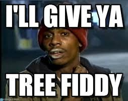 Tree Fiddy Meme - i ll give ya tyrone biggums meme on memegen