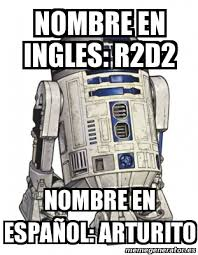 R2d2 Memes - meme personalizado nombre en ingles r2d2 nombre en espa祓ol
