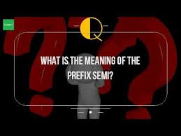 what is the meaning of the prefix semi youtube