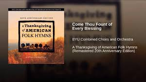 thanksgiving hymns come thou fount of every blessing youtube