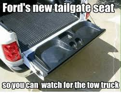 Ford Truck Memes - ford s new tailgate seat soyoucan watch for the tow truck meme on