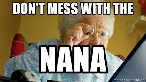 Grandma Finds The Internet Meme - don t mess with the nana grandma finds the internet meme generator