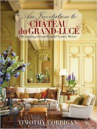 chateau design an invitation to chateau du grand lucé decorating a great