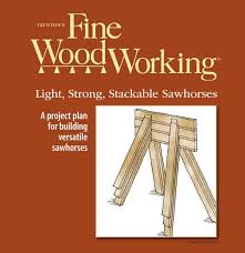 Fine Woodworking Magazine Free Download by Saw Horse Plans 7 Easy Diy Projects