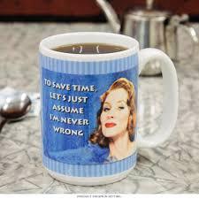 funny coffee mug save time assume i u0027m never wrong coffee mug funny ephemera mugs