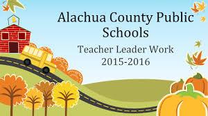 alachua county public schools teacher leader work ppt download