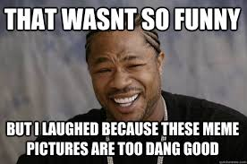 Too Funny Meme - that was not so funny laugh meme