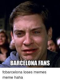 Meme Haha - barcelona fans fcbarcelona loses memes meme haha barcelona meme