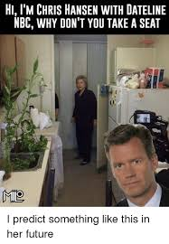 Chris Hansen Meme - 25 best memes about chris hansen chris hansen memes