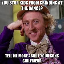 Grinding Meme - you stop kids from grinding at the dance tell me more about your