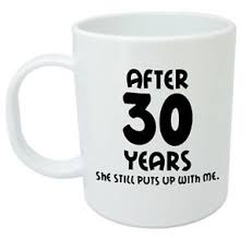 30 wedding anniversary gift after 30 years she still mug 30th wedding anniversary gifts for