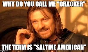 Cracker Memes - one does not simply why do you call me cracker the term is
