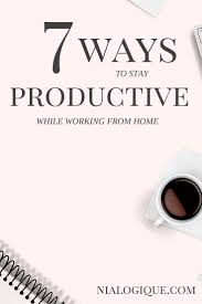 Home Tips And Tricks by 7 Ways To Stay Productive While Working From Home Home Tips