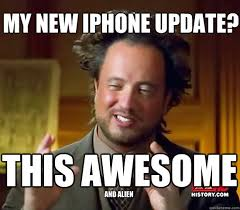 New Iphone Meme - my new iphone update this awesome and alien ancient aliens