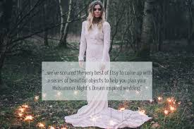 Wedding Dress Quotes How To Create A Midsummer Night U0027s Dream Inspired Wedding Using