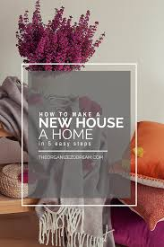 how to make a new house a home in 5 easy steps the organized dream