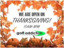 we are open thanksgiving day golf addiction indoor golf