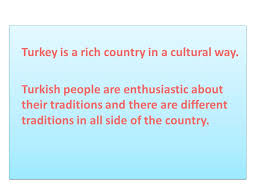 turkey s customs and traditions turkey is a rich country in a