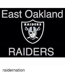 Raider Nation Memes - east oakland raiders raiders raidernation meme on me me