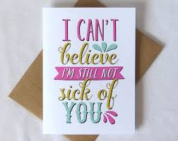 greeting card for sick person i can t believe i m still not sick of you card by whylimedesign