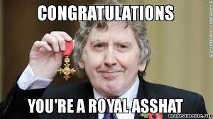 Ass Hat Meme - congratulations you re a royal asshat make a meme