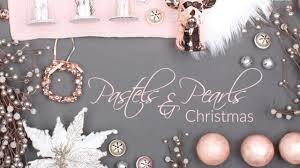 pastels u0026 pearls christmas decorating theme youtube
