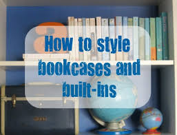 decorating built ins tips for styling bookcases and built ins lovely etc
