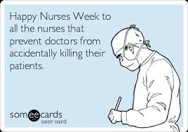 Happy Nurses Week Meme - happy nurses week to all the nurses that prevent doctors from
