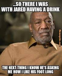 Meme Bill Cosby - bill cosby so there i was with jared having a drink the next thing