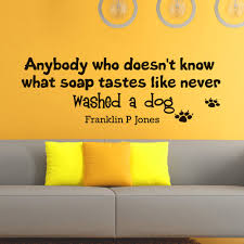 wall decals quotes about dogs anybody who doesn u0027t know what soap