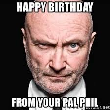 Phil Collins Meme - phil says happy birthday phil collins cheesesteaks meme generator