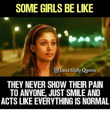 Girls Be Like Memes - some girls be like oinsta girly quotes they never show their pain to