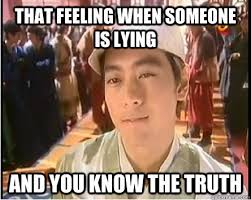 Truth Meme - that feeling when someone is lying and you know the truth meme ko
