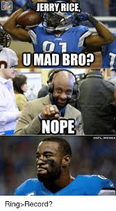 Mad Bro Meme - jerry rice u mad bro nope anfl memes ring record meme on