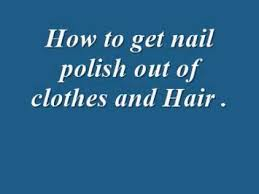 how to get nail polish out of clothes and hair youtube