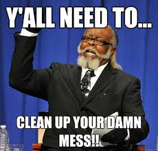 Clean Up Meme - y all need to clean up your damn mess jimmy mcmillan