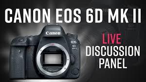 canon 6d black friday 2017 live panel discussion canon eos 6d mark ii b u0026h videos