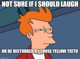 Yellow Teeth Meme - yellow teeth meme 28 images has yellow teeth blames it on poor