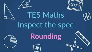 tes maths inspect the spec rounding tes