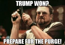 Purge Meme - trump won prepare for the purge meme am i the only one around