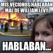 William Levy Meme - meme disaster girl mis vecionos hablaban mal de william levy