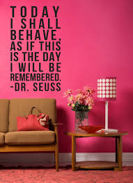 dr seuss wall decals today i shall behave as if this is the day