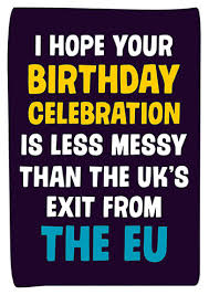 less messy that the eu u0027s exit from the eu funny birthday card gum