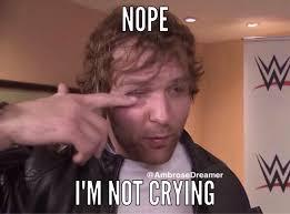Dean Ambrose Memes - dean ambrose not crying dean ambrose memes pinterest dean
