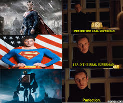 Super Man Meme - the superman we didn t asked for but deserve perfection know