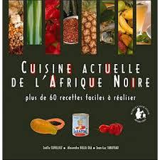 cuisine actuelle recettes cuisine actuelle de l afrique plus de 60 recettes faciles à