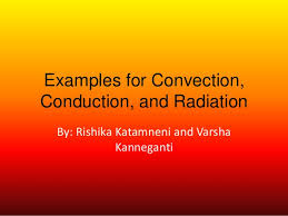 examples for convection conduction and radiation