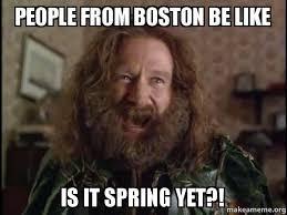 Boston Meme - people from boston be like is it spring yet robin williams