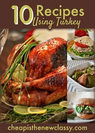 new recipes for thanksgiving dinner 10 leftover turkey recipes cheap is the new classy