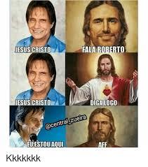 Cristo Meme - fala roberto jesus cristo esus cristo diga logo acentrallzueira